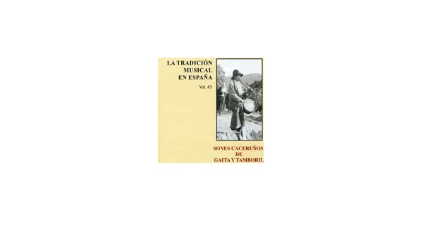 LA TRADICIÓN MUSICAL EN ESPAÑA Vol. 43-SONES CACEREÑOS DE GAITA Y TAMBORIL: VARIOS: Amazon.es: Música