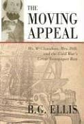 Read Online The Moving Appeal: Mr. McClanahan, Mrs. Dill, and the Civil War's Great Newspaper Run PDF