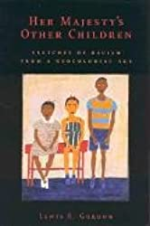 Her Majesty's Other Children: Sketches of Racism from a Neocolonial Age: Philosophical Sketches of Racism from a Neocolonial Age