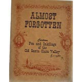Almost forgotten;: [cartoon pen and inklings of the old Santa Clara Valley] written, drawn and hand-lettered ()