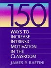 150 Ways to Increase Intrinsic Motivation in the Classroom, Raffini, James P., 0205165664