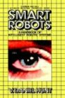 Smart Robots : A Handbook of Intelligent Robotic Systems, Hunt, V. Daniel, 041200531X