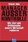 manager-ausser-kontrolle-wie-gier-und-grssenwahn-unsere-wirtschaft-ruinieren