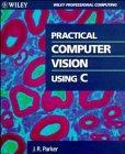 Practical Computer Vision Using C, James R. Parker, 0471592595