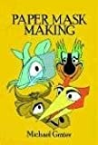 Complete Book of Paper Mask Making