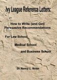 Ivy League Reference Letters : How to Write, and Get Persuasive Recommendations for Law School, Medical School and Business School, , 0977376400