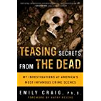 Teasing Secrets from the Dead: My Investigations at America's Most Infamous Crime Scenes (English Edition)
