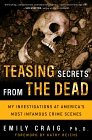 Teasing Secrets from the Dead: My Investigations at America's Most Infamous Crime Scenes cover