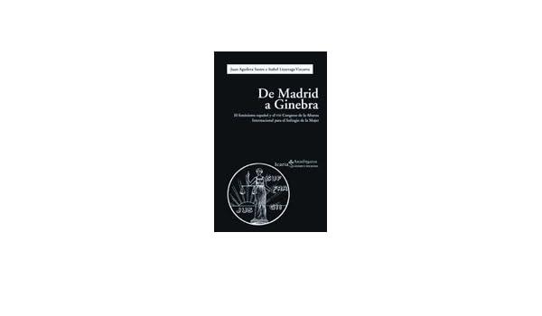 De Madrid a Ginebra: El feminismo español y el VIII Congreso de la Alianza Internacional para el Sufragio de la Mujer 1920 Akademeia: Amazon.es: Juan ...