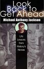 Look Back to Get Ahead, Michael Anthony Jackson, 1559707275