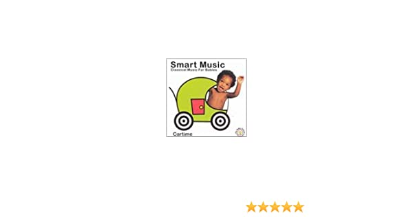 Smart Music: Classical Music for Babies - Cartime