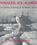 Whales, Ice, and Men: The History of Whaling in the Western Arctic