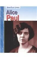 Alice Paul (American Lives (Heinemann Hardcover)) - Elizabeth Raum