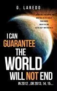 I CAN GUARANTEE THE WORLD WILL NOT END IN 2012 ...or 2013, 14, 15.... pdf epub