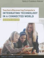 Teachers Discovering Computers - Integrating Technology in a Connected World - Complete (7th, 12) by Shelly, Gary B - Gunter, Glenda A - Gunter, Randolph E [Paperback (2011)]