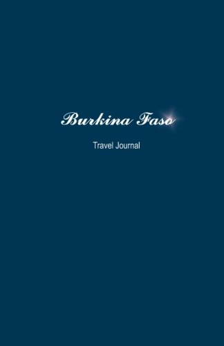 Burkina Faso Travel Journal: Perfect Size 100 Page Notebook Diary