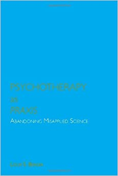 Book Psychotherapy as Praxis: Abandoning Misapplied Science by Louis S. Berger (2006-07-06)