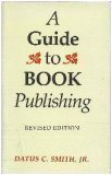 A Guide to Book Publishing, Smith, Datus C., Jr., 0295966513