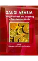 Saudi Arabia: Doing Business and Investing in Saudi Arabia Guide : Strategic and Practical Information