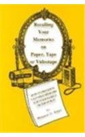 Recalling Your Memories on Paper, Tape or Videotape: How to Preserve Valuable Memoirs for Your Family or the Public PDF