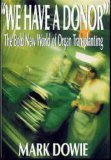 img - for We Have a Donor: The Bold New World of Organ Transplanting book / textbook / text book