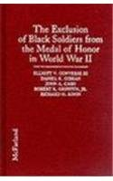 The Exclusion of Black Soldiers from the Medal of Honor in World War II: The Study Commissioned by the United States Army to Investigate Racial Bias ... of the Nation's Highest Military Decoration