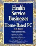 Health Service Businesses on Your Home-Based PC, Rick Benzel, 0830643028