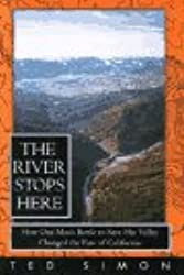 The River Stops Here: How One Man's Battle To: Save His Valley Changed the Fate of California