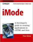 iMode : A Developers Guide to Creating Applications with cHTML and Java, Peter Bellew, 0471486388