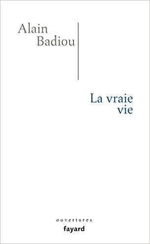 La vraie vie A. Badiou