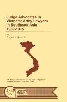Download Judge Advocates in Vietnam: Army Lawyers in Southeast Asia 1959-1975 ebook