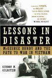 Lessons in Disaster: McGeorge Bundy and the Path to War in Vietnam [National Security Advisor under Kennedy & Johnson] pdf epub