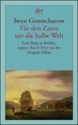 Für den Zaren um die halbe Welt: Eine Reise in Briefen, ergänzt durch Texte aus der »Fregatte Pallas«