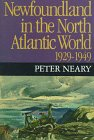Newfoundland in the North Atlantic World, 1929-1949, Neary, Peter, 0773515186