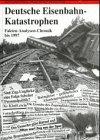 Schatten der Eisenbahngeschichte, Bd.4, Deutsche Eisenbahn-Katastrophen