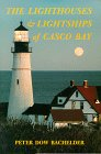 The Lighthouses and Lightships of Casco Bay, Peter D. Bachelder, 0931675014