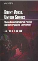 Silent Voices, Untold Stories: Women Domestic Workers in Pakistan and their Struggle for Empowerment by Shahid Ayesha (2010-07-25) Hardcover