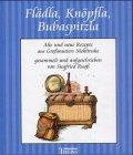 Flädla, Knöpfla, Bubaspitzla: Alte und neue Rezepte aus Grossmutters Mehltruhe