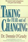 Taking the Fear Out of Change, Dennis E. O'Grady, 1558504087