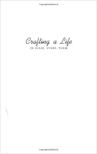 com crafting a life in essay story poem  crafting a life in essay story poem 1st edition