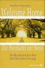 Welcome Home. Die Heimkehr der Seele. Schamanische Selbsthilfe.