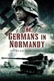 The Germans in Normandy by Richard Hargreaves front cover