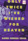 Only Twice I've Wished for Heaven, Dawn Turner Trice, 1568954689