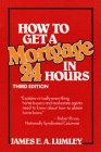 How to Get a Mortgage in 24 Hours, James E. Lumley, 0471599387