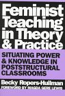 Feminist Teaching in Theory and Practice : Situating Power and Knowledge in Poststructural Classrooms, Ropers-Huilman, Becky, 0807736937