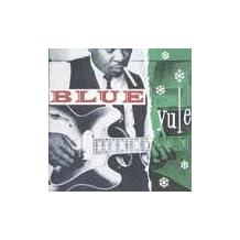 Blue Yule/Christmas Blues And R&B Classics