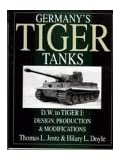 Germany's Tiger Tanks: Germany's Tiger Tanks DW to Tiger 1 Design, Production and Modifications