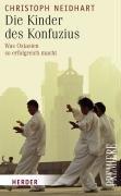 Die Kinder des Konfuzius: Was Ostasien so erfolgreich macht