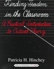 Finding Freedom in the Classroom : A Practical Introduction to Critical Theory, Hinchey, Patricia H., 082042885X