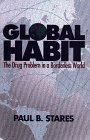 Global Habit : The Drug Problem in a Borderless World, Stares, Paul B., 0815781407